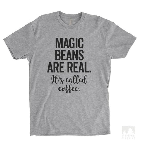 Magic Beans Are Real It's Called Coffee Heather Gray Unisex T-shirt