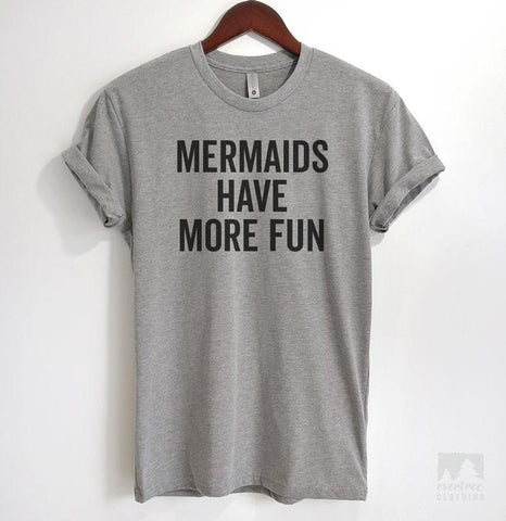 Mermaids Have More Fun Heather Gray Unisex T-shirt