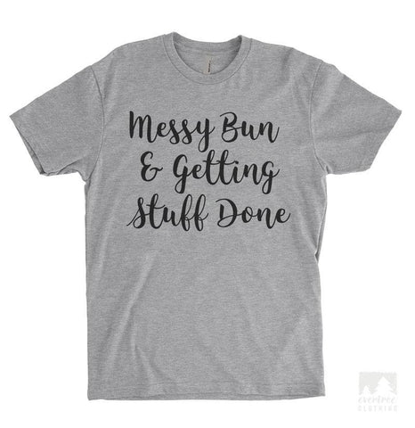Messy Bun And Getting Stuff Done Heather Gray Unisex T-shirt