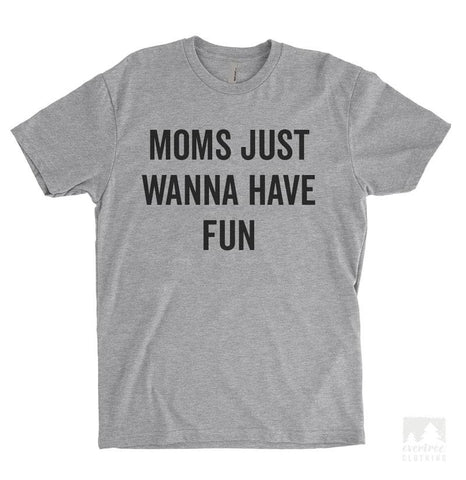 Moms Just Wanna Have Fun Heather Gray Unisex T-shirt