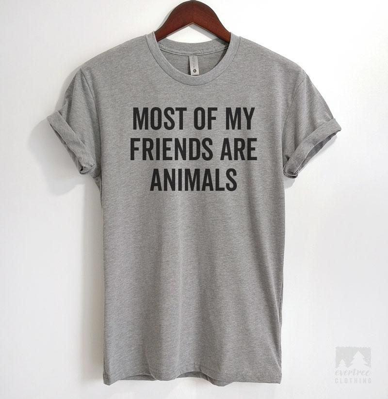 Most Of My Friends Are Animals Heather Gray Unisex T-shirt