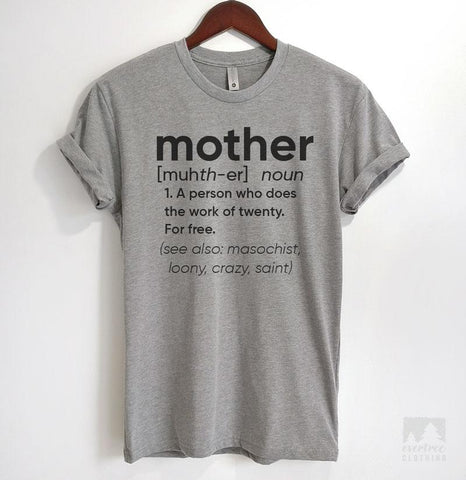 Mother A Person Who Does The Work Of Twenty. For Free. Heather Gray Unisex T-shirt