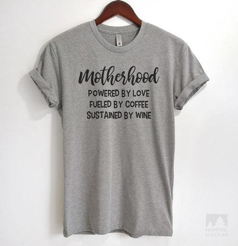 Motherhood Powered By Love Fueled By Coffee Sustained By Wine Heather Gray Unisex T-shirt