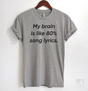 My Brain Is Like 80% Song Lyrics Heather Gray Unisex T-shirt