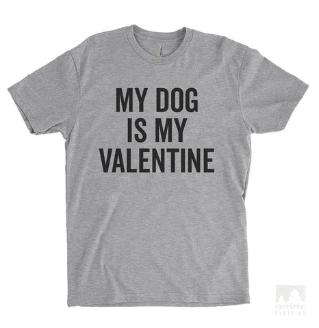 My Dog Is My Valentine Heather Gray Unisex T-shirt