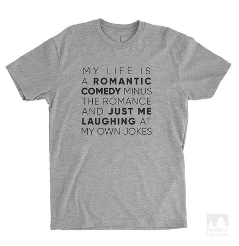 My Life Is A Romantic Comedy Minus The Romance Heather Gray Unisex T-shirt