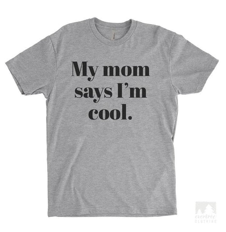 My Mom Says I'm Cool Heather Gray Unisex T-shirt