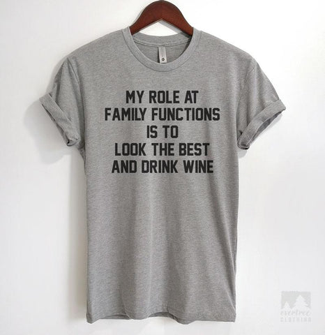 My Role At Family Functions Is To Look The Best And Drink Wine Heather Gray Unisex T-shirt