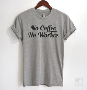 No Coffee No Workee Heather Gray Unisex T-shirt