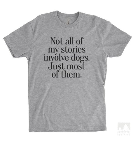 Not All Of My Stories Involve Dogs Heather Gray Unisex T-shirt
