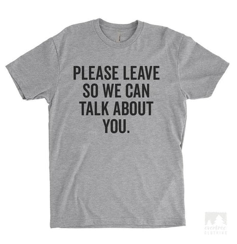 Please Leave So We Can Talk About You Heather Gray Unisex T-shirt