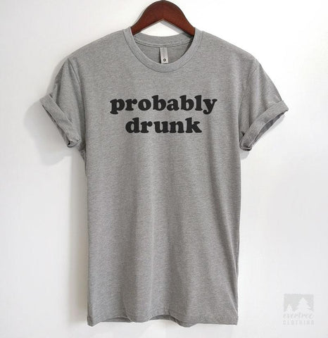 Probably Drunk Heather Gray Unisex T-shirt