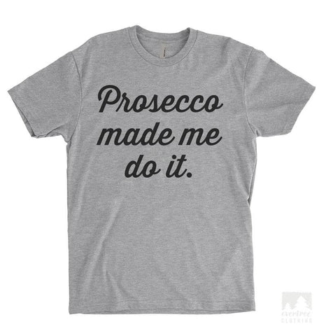 Prosecco Made Me Do It Heather Gray Unisex T-shirt