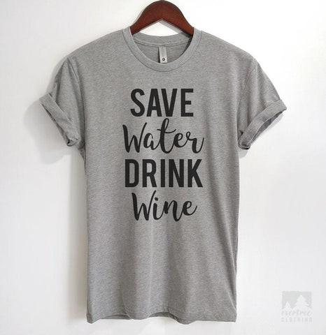 Save Water Drink Wine Heather Gray Unisex T-shirt