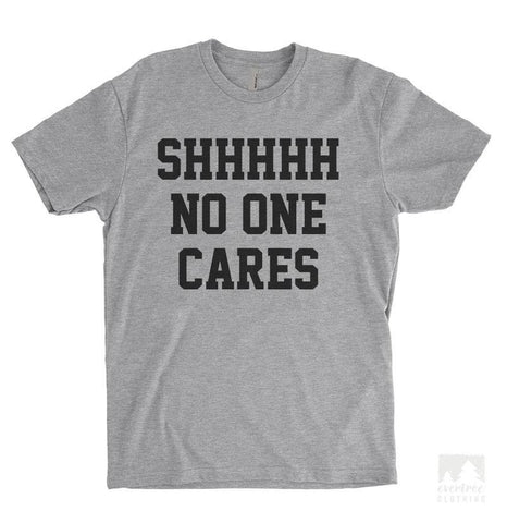 Shhh No One Cares Heather Gray Unisex T-shirt