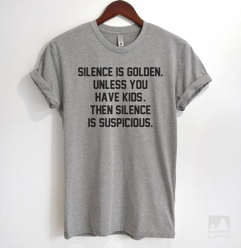 Silence Is Golden. Unless You Have Kids. Then Silence Is Suspicious Heather Gray Unisex T-shirt
