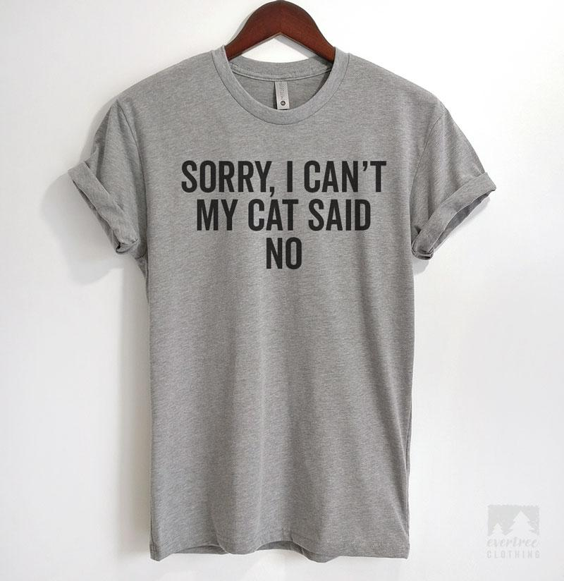 Sorry I Can't My Cat Said No Heather Gray Unisex T-shirt