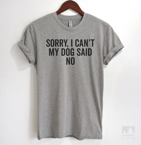 Sorry I Can't My Dog Said No Heather Gray Unisex T-shirt