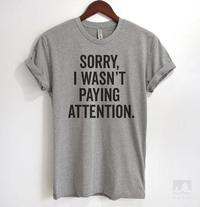 Sorry I Wasn't Paying Attention Heather Gray Unisex T-shirt