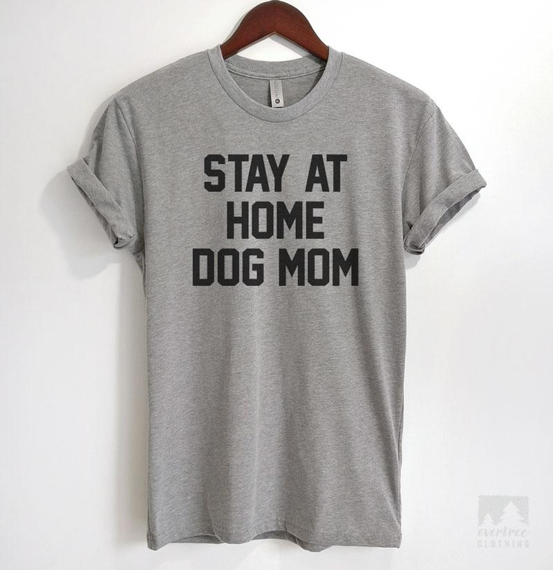 Stay At Home Dog Mom Heather Gray Unisex T-shirt