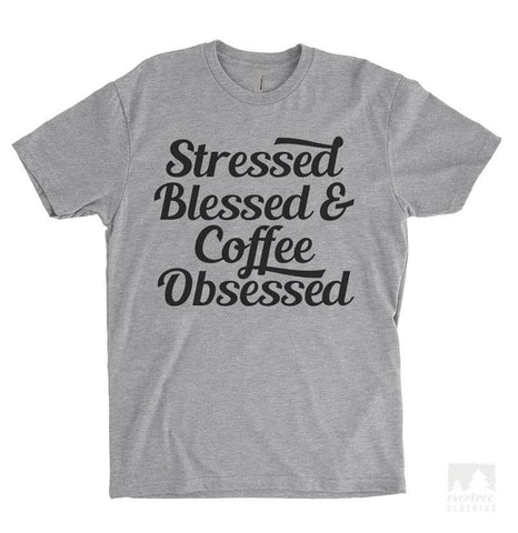 Stressed Blessed & Coffee Obsessed Heather Gray Unisex T-shirt