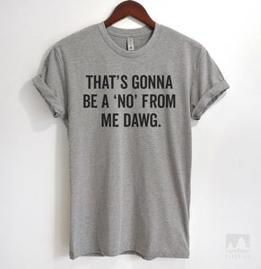 That's Gonna Be A 'No' From Me Dawg Heather Gray Unisex T-shirt