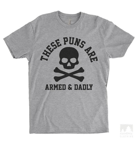 These Puns Are Armed & Dadly Heather Gray Unisex T-shirt