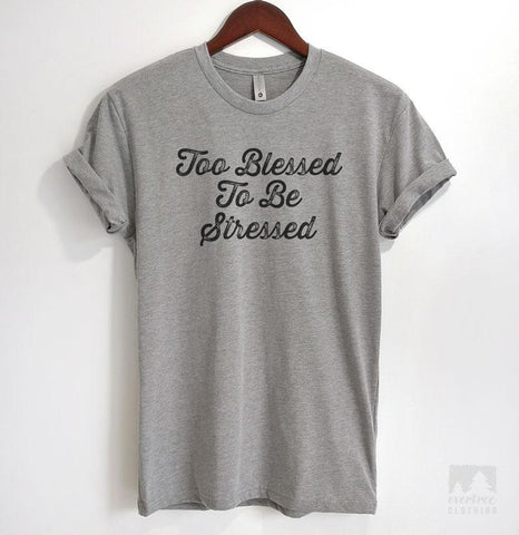 Too Blessed To Be Stressed Heather Gray Unisex T-shirt