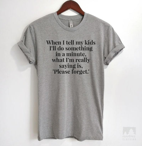 When I Tell My Kids I'll Do Something In A Minute, What I'm Really. Heather Gray Unisex T-shirt