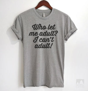 Who Let Me Adult? I Can't Adult! Heather Gray Unisex T-shirt