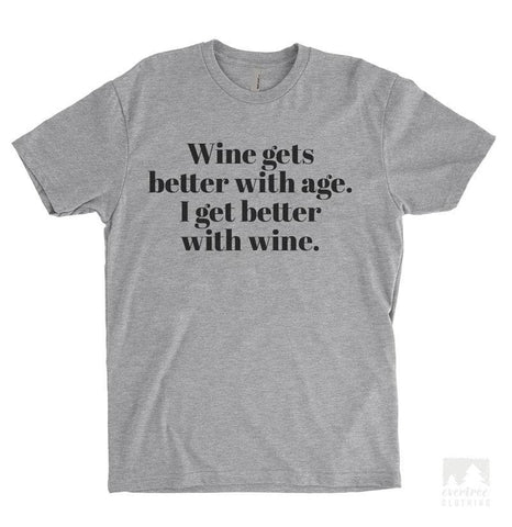 Wine Gets Better With Age, I Get Better With Wine Heather Gray Unisex T-shirt