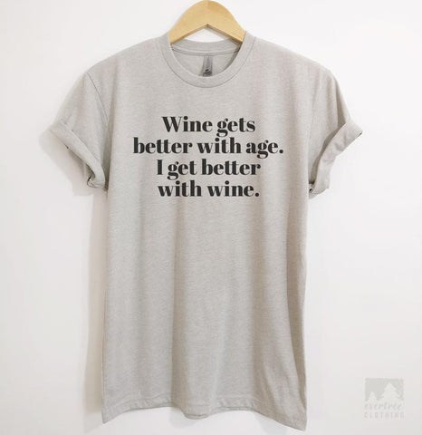 Wine Gets Better With Age, I Get Better With Wine Silk Gray Unisex T-shirt