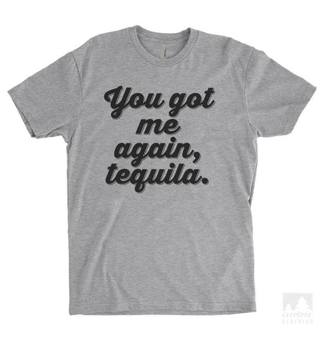 You Got Me Again Tequila Heather Gray Unisex T-shirt