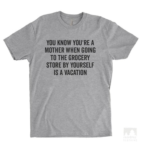 You Know You're A Mother When Going To The Grocery Store… Heather Gray Unisex T-shirt