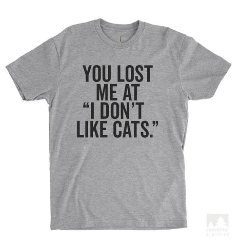 You Lost me at I Don't Like Cats Heather Gray Unisex T-shirt