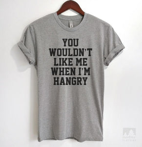 You Wouldn't Like Me When I'm Hangry Heather Gray Unisex T-shirt