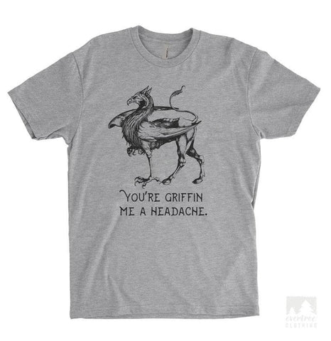 You're Griffin Me A Headache Heather Gray Unisex T-shirt