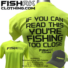 Load image into Gallery viewer, Fish AK - If you can read this you're fishing too close - Performance T-Shirt - Adult