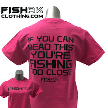 Load image into Gallery viewer, Fish AK - If you can read this you're fishing too close - T-Shirt - Adult (Cotton)