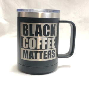 Black Coffee Matters - 15oz Stainless Mug