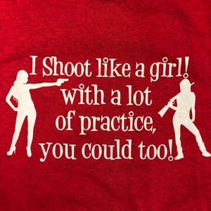 I Shoot Like a Girl! With a lot of practice you can too! - T-Shirt - Unisex