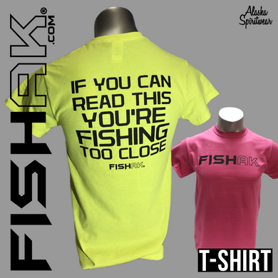 Fish AK - If you can read this you're fishing too close - T-Shirt - Adult (Cotton)