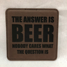 Load image into Gallery viewer, Beer is the Answer - Individual Coaster - Leather