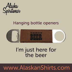I'm Just Here For The Beer - Hanging Bottle Opener - Leather