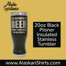 Load image into Gallery viewer, Beer Is The Answer- Pilsner Tumbler - 14oz & 20oz