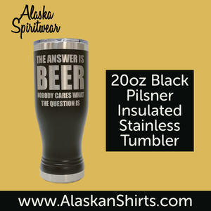 Beer Is The Answer- Pilsner Tumbler - 14oz & 20oz