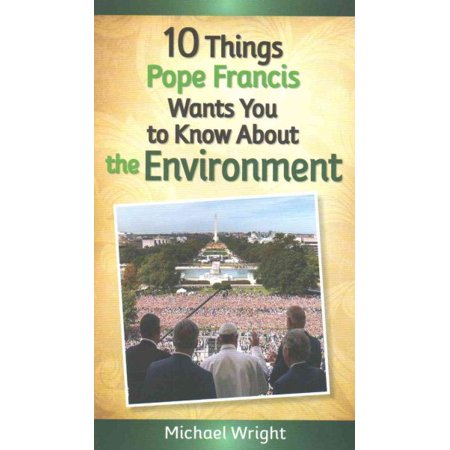 10 Thing Pope Francis Wants You to Know About the Environment Softcover Book by Michael Wright