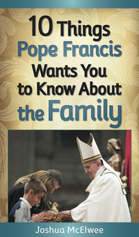 10 Thing Pope Francis Wants You to Know About the Family Softcover Book by Joshua McElwee