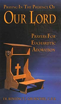 Praying in the Presence of Our Lord Eucharistic Adoration Book by Fr. Benedict Groeschel