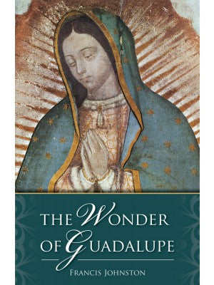 The Wonder of Guadalupe SC Book by Francis Johnston
